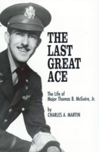 The Last Great Ace: The Life of Major Thomas B. McGuire, Jr. 2nd Edition
