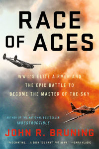 John R. Bruning: Race of Aces: Race of Aces: WWII's Elite Airmen and the Epic Battle to Become the Master of the Sky